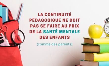 La continuité pédagogique ne doit pas se faire au prix de la santé mentale des enfants (comme des parents).